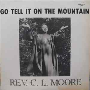 Rev. C.L. Moore - Go Tell It On The Mountain MP3