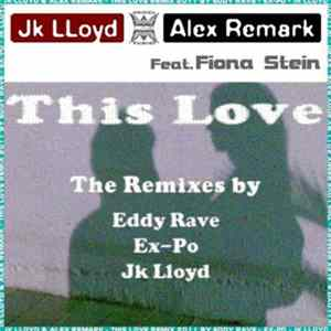 JK Lloyd & Alex Remark feat. Fiona Stein - This Love (The Remixes) MP3